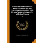 Roman Farm Management; The Treatises of Cato and Varro Done Into English, with Notes of Modern Instances by a Virginia Farmer: 02 Paperback