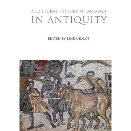 A Cultural History of Animals in Antiquity (A Cultural History Of Animals In Antiquity)
