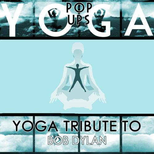 Yoga to Bob Dylan