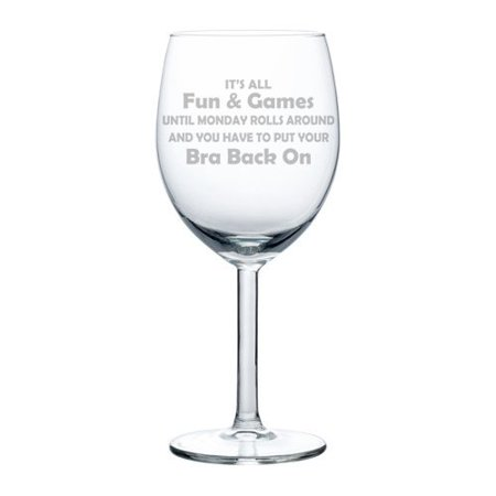 Wine Glass Goblet Funny It's All Fun Until You Have To Put Your Bra Back On (10 oz)
