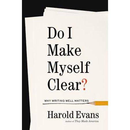 Do I Make Myself Clear? : Why Writing Well