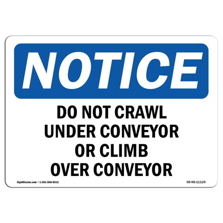 OSHA Notice Sign - Do Not Crawl Under Conveyor Or Climb Over Conveyor | Choose from: Aluminum, Rigid Plastic or Vinyl Label Decal | Protect Your Business, Work Site, Warehouse & Shop | Made in the
