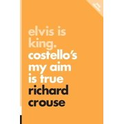 Elvis Is King : Costello's My Aim Is True