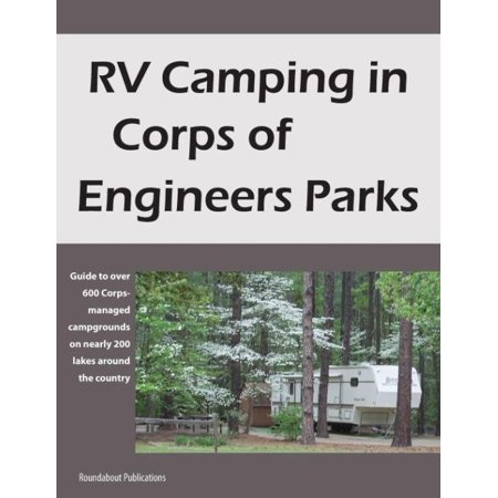 Rv Camping In Corps Of Engineers Parks  Guide To Over 600 Corps Managed Campgrounds On Nearly 200 Lakes Around The Country