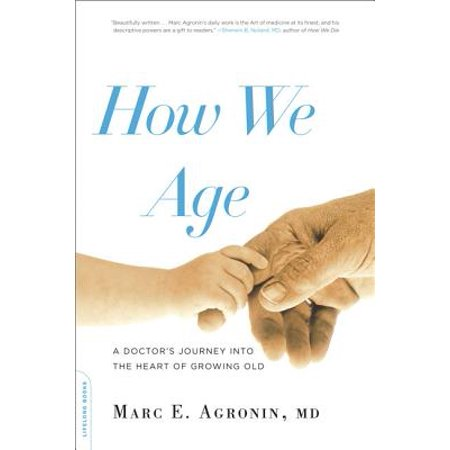 How We Age : A Doctor's Journey into the Heart of Growing Old](Growing Hearts Daycare)