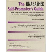 The Unabashed Self-Promoter's Guide: WHAT EVERY MAN, WOMAN, CHILD AND ORGANIZATION IN AMERICA NEEDS TO KNOW ABOUT GETTING AHEAD BY EXPLOITING THE MEDIA - eBook