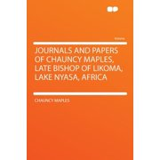 Journals and Papers of Chauncy Maples, Late Bishop of Likoma, Lake Nyasa, Africa