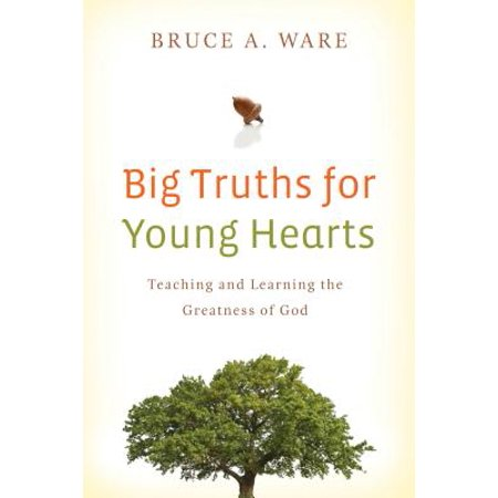 Big Truths for Young Hearts : Teaching and Learning the Greatness of