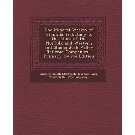 The Mineral Wealth Of Virginia Tributary To The Lines Of The Norfolk And Western And Shenandoah Valley Railroad Companies  Primary Source