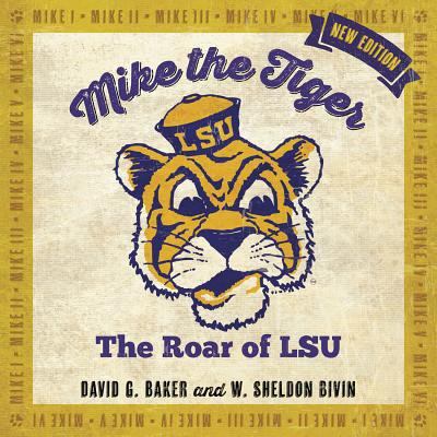 Mike The Tiger Lsu - Mike the Tiger : The Roar of LSU