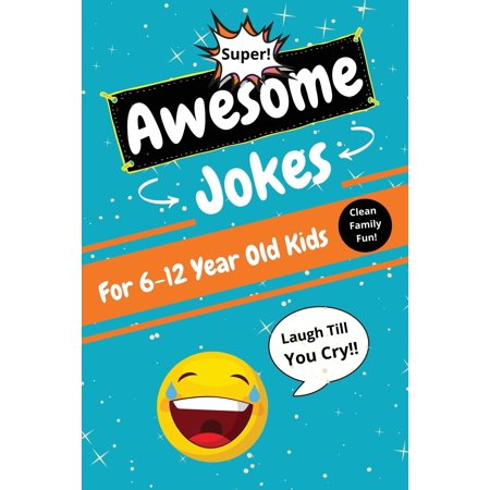 Awesome Jokes for Kids 6-12 Years Old: Clean Funny Jokes With Questions & Answers for Boys and Girls - Funny Book Gifts for Children Ages 6, 7, 8, 9, 10, 11, 12 - Family Friendly (Paperback) ()