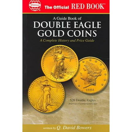 A guide Book of Double Eagle Gold Coins: A Complete History and Price Guide
