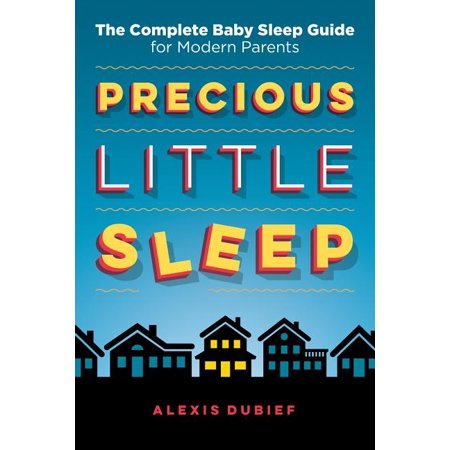Precious Little Sleep: The Complete Baby Sleep Guide for Modern Parents (Paperback) Parents Complete Guide