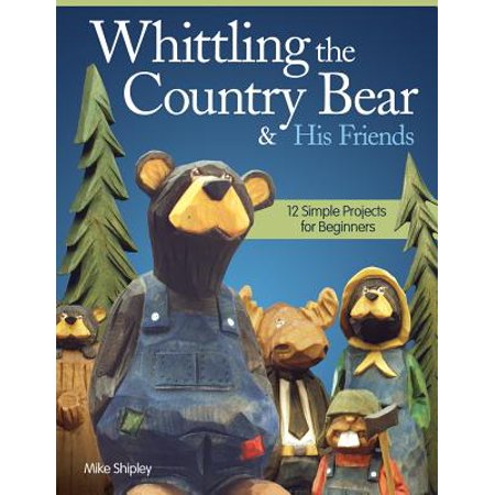 Whittling the Country Bear & His Friends : 12 Simple Projects for Beginners (Country Beans)