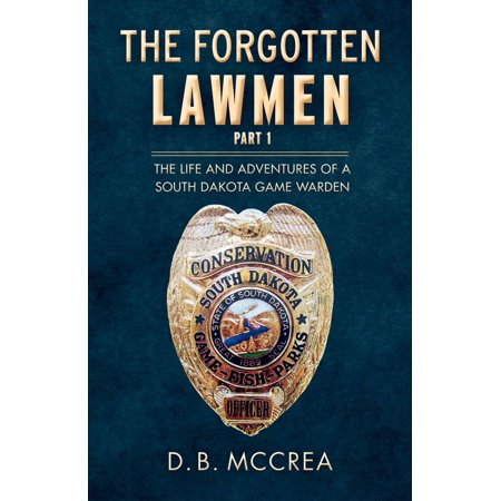 The Forgotten Lawmen Part 1 : The Life and Adventures of a South Dakota Game (Best Degree For Game Warden)