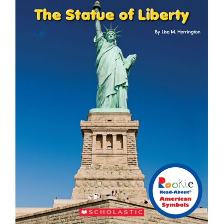 Rookie Read-About American Symbols: The Statue of Liberty (Rookie Read-About American Symbols) (5 Facts About The Statue Of Liberty)