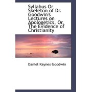 Syllabus or Skeleton of Dr. Goodwin's Lectures on Apologetics, Or, the Evidence of Christianity