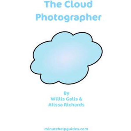 The Cloud Photographer: The Ultimate Guide to Editing And Managing Your Photos Virtually (includes Guides to Flickr Photobucket Picasa Pixlr Picnik and Photoshop.com) - eBook