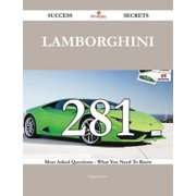 Lamborghini 281 Success Secrets - 281 Most Asked Questions On Lamborghini - What You Need To Know - eBook