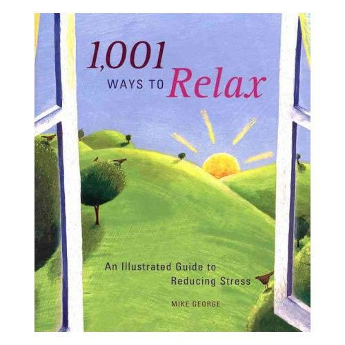 1001 Ways to Relax: An Illustrated Guide to Reducing Stress