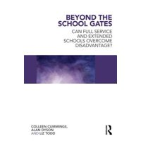 Beyond the School Gates : Can Full Service and Extended Schools Overcome Disadvantage?