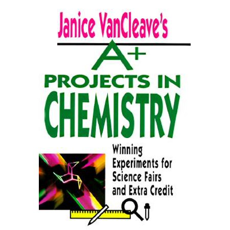 Janice VanCleave's A+ Projects in Chemistry : Winning Experiments for Science Fairs and Extra Credit](Chemistry Experiment)