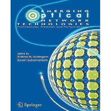 Emerging Optical Network Technologies  Architectures  Protocols And Performance