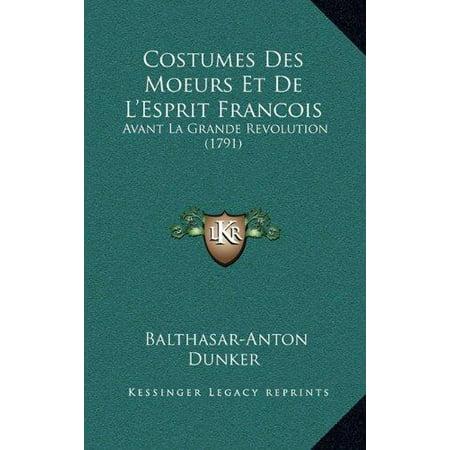 Costumes Des Moeurs Et De L'Esprit Francois: Avant La Grande Revolution (1791) (French Edition)