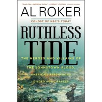 Ruthless Tide: The Heroes and Villains of the Johnstown Flood, America's Astonishing Gilded Age Disaster (Paperback)