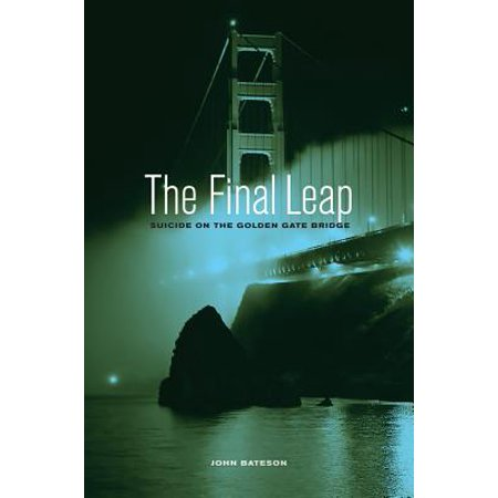 The Final Leap : Suicide on the Golden Gate (Paying The Toll On The Golden Gate Bridge)
