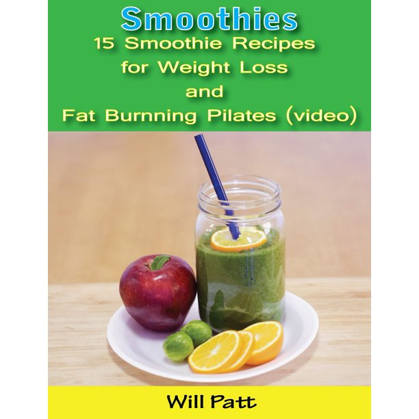 Smoothies: 15 Smoothie Recipes for Weight Loss and Fat Burning Pilates (video) - eBook