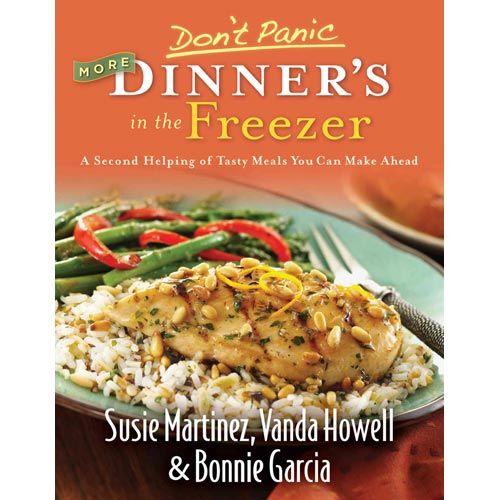 Don't Panic More Dinner's in the Freezer: A Second Helping of Tasty Meals You Can Make Ahead
