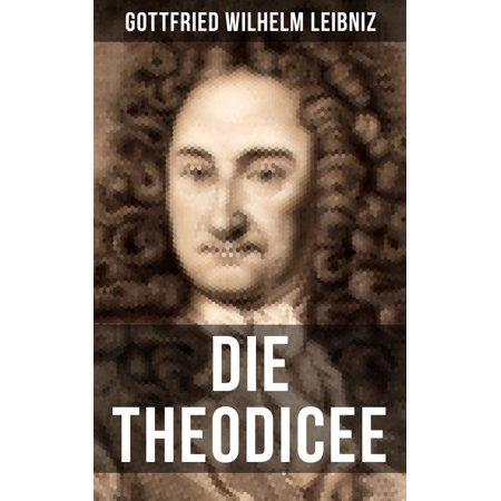 Gottfried Wilhelm Leibniz - Die Theodicee - eBook