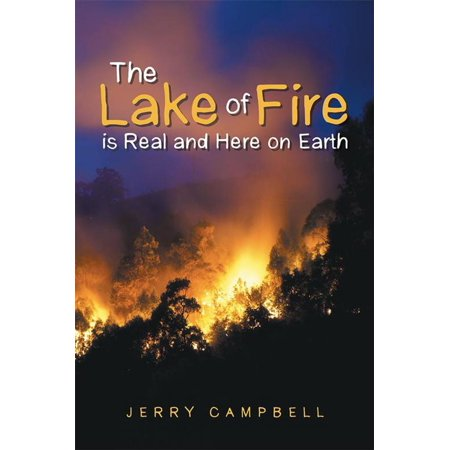 The Lake of Fire Is Real and Here on Earth - eBook