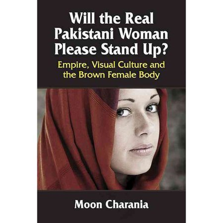 Will The Real Pakistani Woman Please Stand Up   Empire  Visual Culture And The Brown Female Body