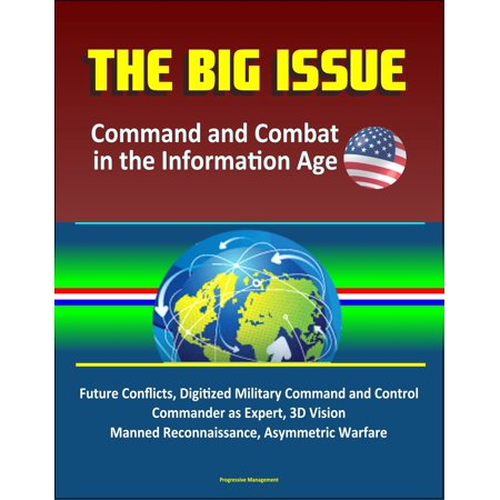 The Big Issue: Command and Combat in the Information Age - Future Conflicts, Digitized Military Command and Control, Commander as Expert, 3D Vision, Manned Reconnaissance, Asymmetric Warfare - eBook