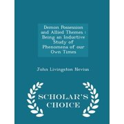 Demon Possession and Allied Themes : Being an Inductive Study of Phenomena of Our Own Times - Scholar's Choice Edition