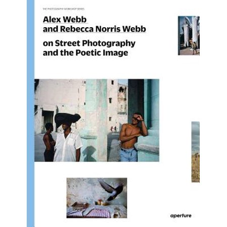 Alex Webb and Rebecca Norris Webb on Street Photography and the Poetic Image : The Photography Workshop
