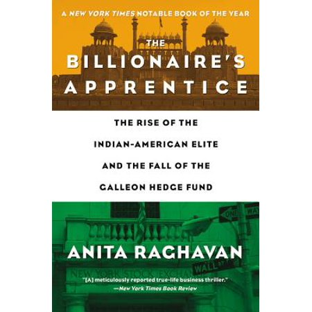 The Billionaire's Apprentice : The Rise of The Indian-American Elite and The Fall of The Galleon Hedge