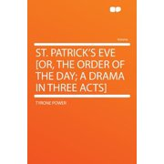 St. Patrick's Eve [or, the Order of the Day; A Drama in Three Acts]
