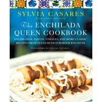 The Enchilada Queen Cookbook : Enchiladas, Fajitas, Tamales, and More Classic Recipes from Texas-Mexico Border Kitchens (Hardcover)