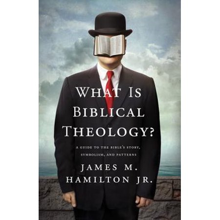 What Is Biblical Theology? : A Guide to the Bible's Story, Symbolism, and