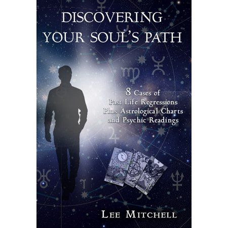Discovering Your Soul's Path, 8 Cases of Past Life Regression Plus Astrological Charts and Psychic Readings -