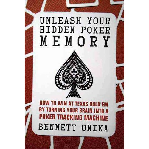 Unleash Your Hidden Poker Memory: How to Win at Texas Hold'em by Turning Your Brain into a Poker Tracking Machine