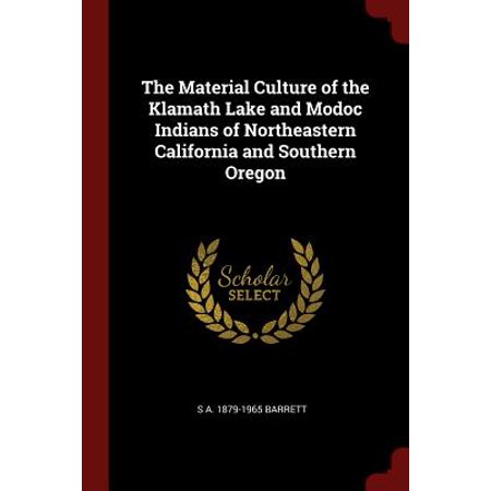 The Material Culture of the Klamath Lake and Modoc Indians of Northeastern California and Southern