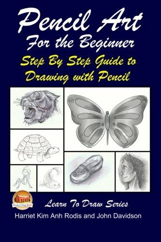 Pencil Art for the Beginner Step by Step Guide to Drawing with Pencil by