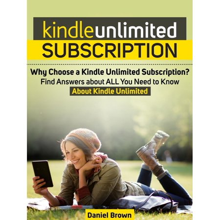 Kindle Unlimited Subscription: Why Choose a Kindle Unlimited Subscription? Find Answers about ALL You Need to Know About Kindle Unlimited -