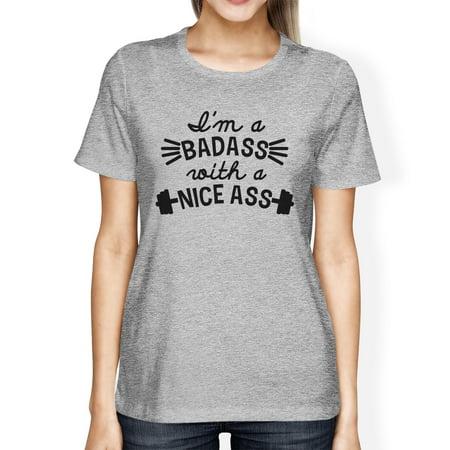 Bad Nice Ass Womens Grey Funny Design Gym Tee T-Shirt Cute Gym (Ass Womens T-shirt)