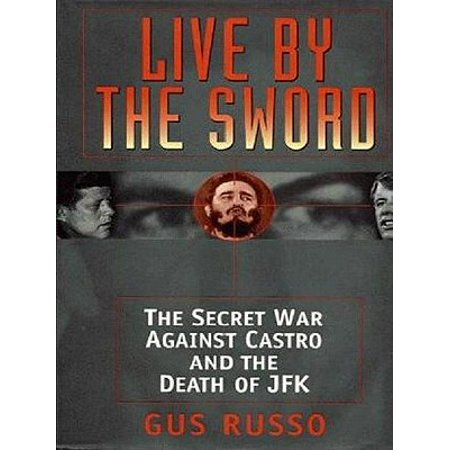 Live By The Sword: The Secret War Against Castro And The Death Of Jfk -
