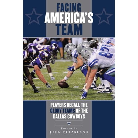 Facing America's Team : Players Recall the Glory Years of the Dallas (Best Player On The Cowboys)